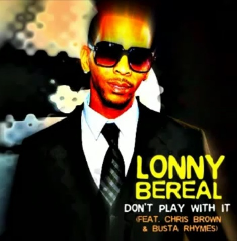 Lonny_bereal-dont_play_with_it-feat-chris_brown-and-busta_rhymes